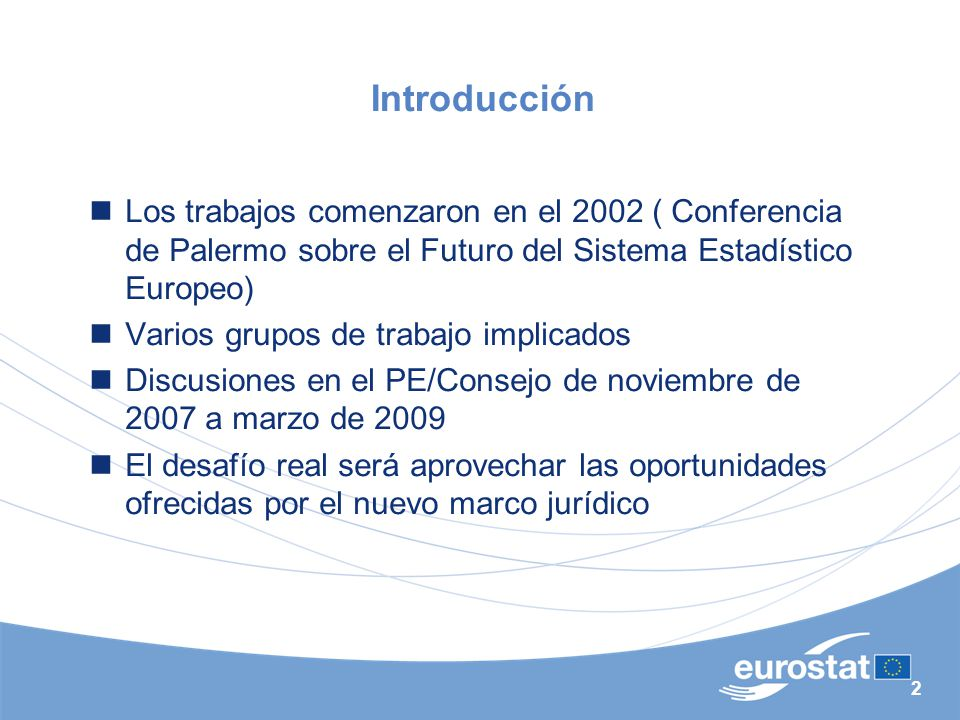Introducción Los trabajos comenzaron en el 2002 ( Conferencia de Palermo sobre el Futuro del Sistema Estadístico Europeo)