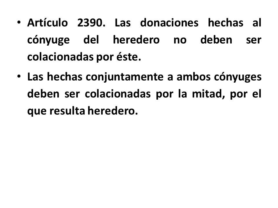Artículo 2390. Las donaciones hechas al cónyuge del heredero no deben ser colacionadas por éste.
