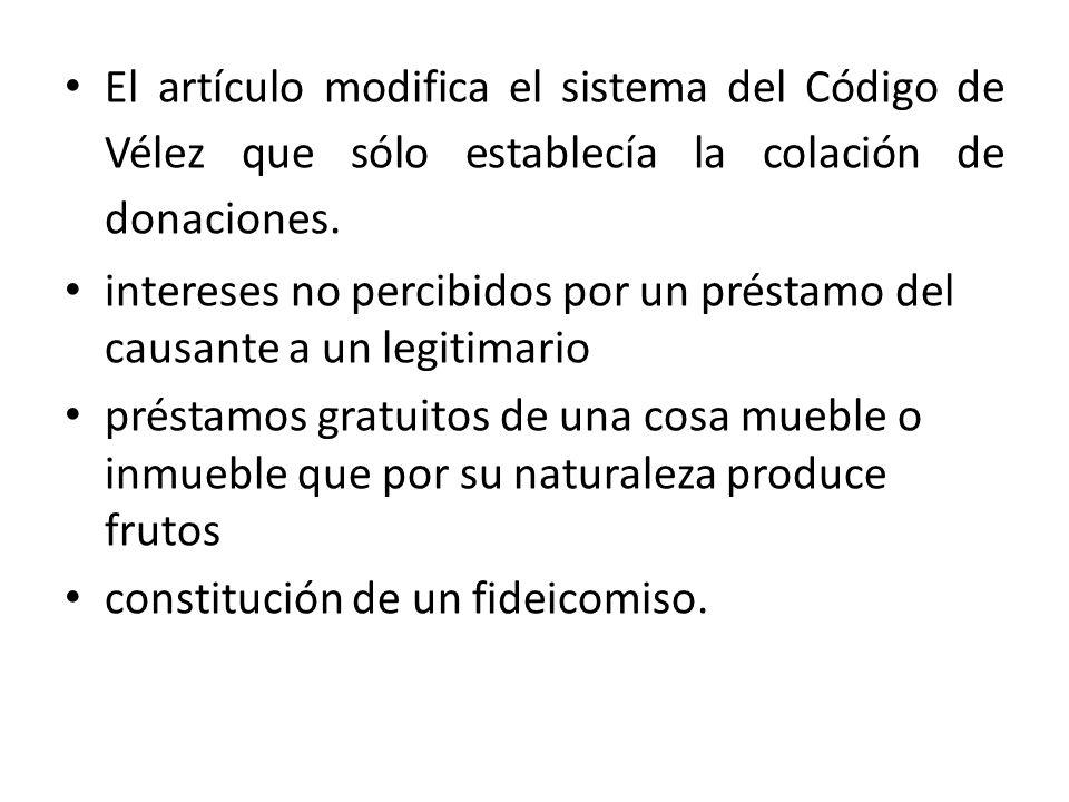 El artículo modifica el sistema del Código de Vélez que sólo establecía la colación de donaciones.