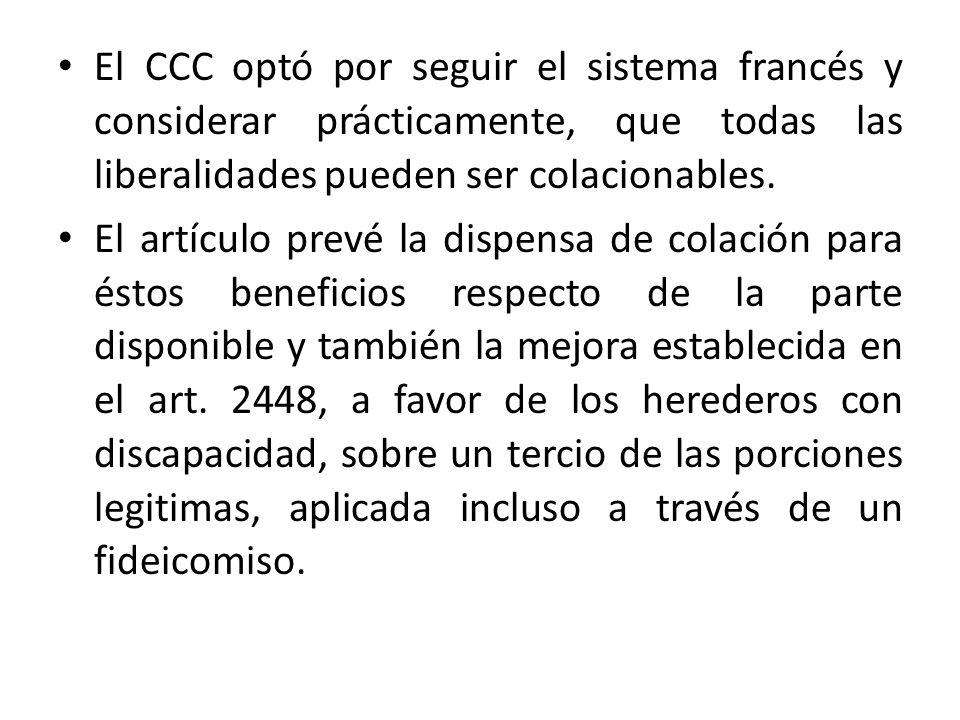 El CCC optó por seguir el sistema francés y considerar prácticamente, que todas las liberalidades pueden ser colacionables.