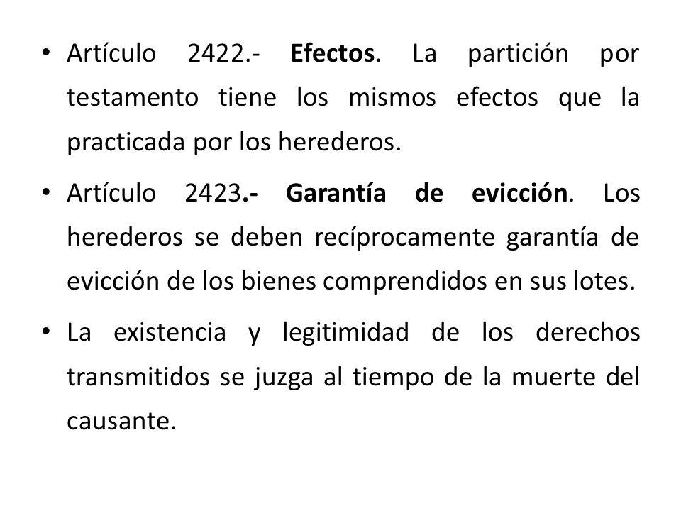 Artículo 2422.- Efectos. La partición por testamento tiene los mismos efectos que la practicada por los herederos.