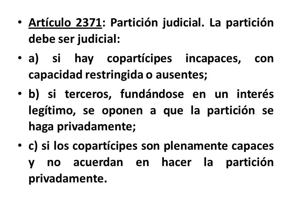 Artículo 2371: Partición judicial. La partición debe ser judicial: