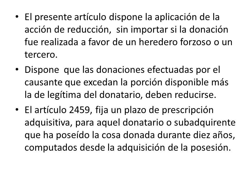 El presente artículo dispone la aplicación de la acción de reducción, sin importar si la donación fue realizada a favor de un heredero forzoso o un tercero.