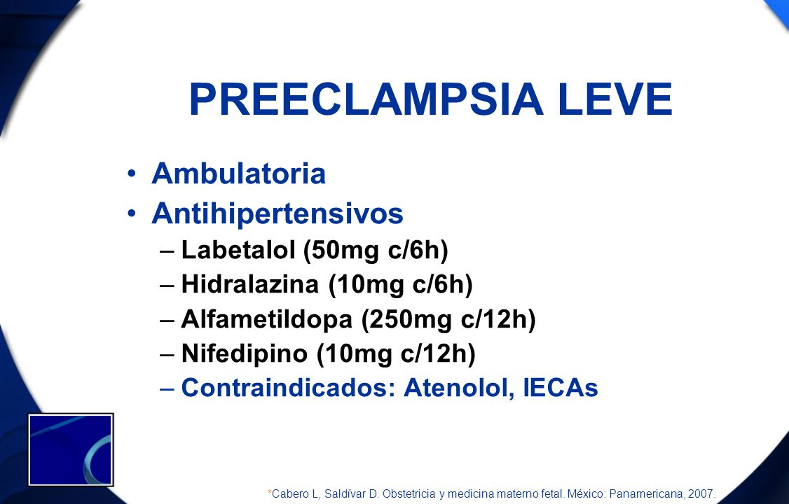 PREECLAMPSIA LEVE Ambulatoria Antihipertensivos Labetalol (50mg c/6h)