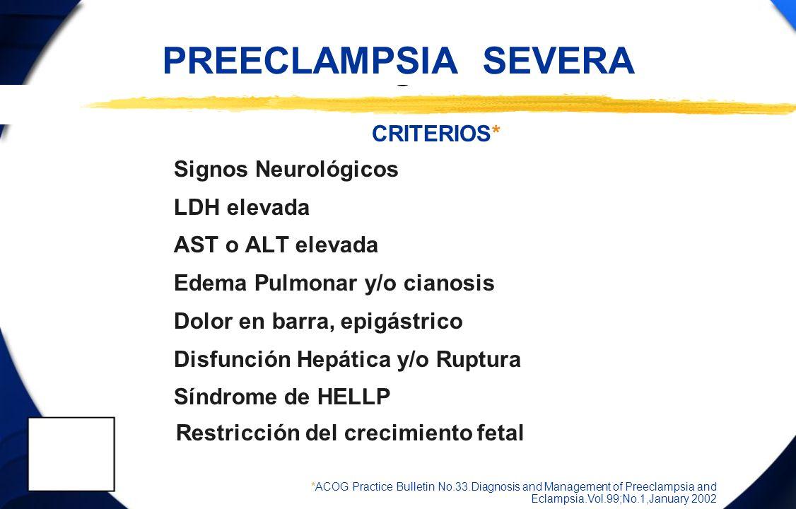 PREECLAMPSIA SEVERA CRITERIOS* Signos Neurológicos LDH elevada