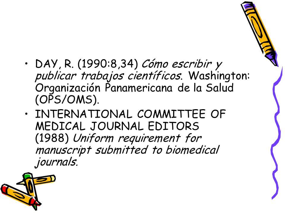 DAY, R. (1990:8,34) Cómo escribir y publicar trabajos científicos