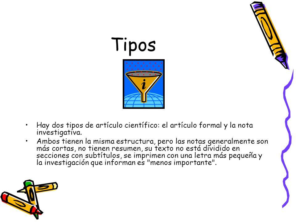Tipos Hay dos tipos de artículo científico: el artículo formal y la nota investigativa.