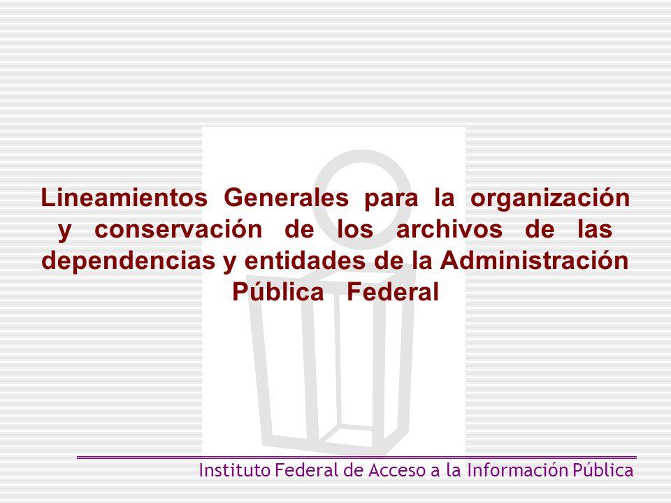 Lineamientos Generales para la organización y conservación de los archivos de las dependencias y entidades de la Administración Pública Federal