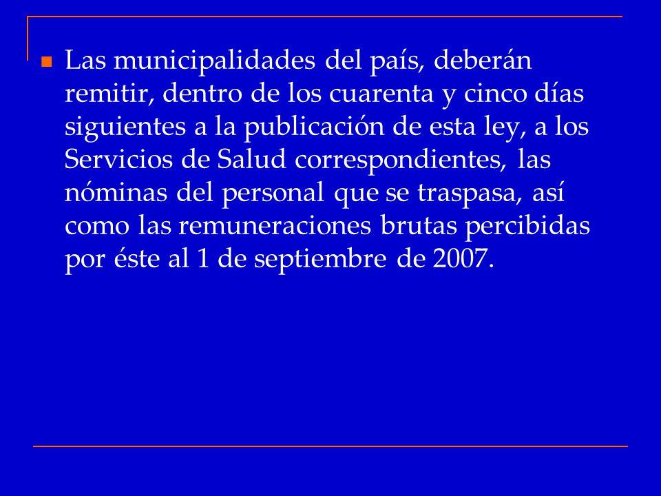 Las municipalidades del país, deberán remitir, dentro de los cuarenta y cinco días siguientes a la publicación de esta ley, a los Servicios de Salud correspondientes, las nóminas del personal que se traspasa, así como las remuneraciones brutas percibidas por éste al 1 de septiembre de 2007.
