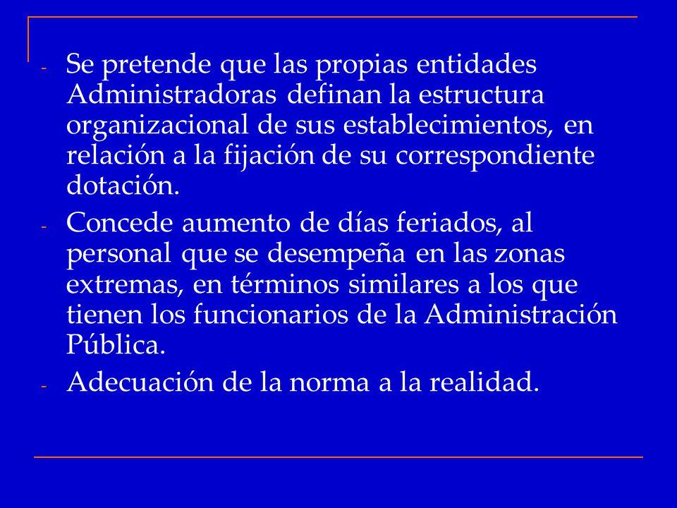 Se pretende que las propias entidades Administradoras definan la estructura organizacional de sus establecimientos, en relación a la fijación de su correspondiente dotación.