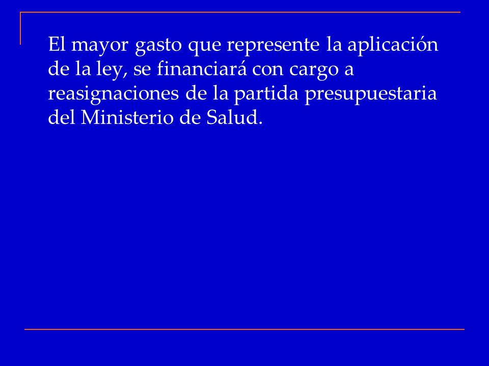 El mayor gasto que represente la aplicación de la ley, se financiará con cargo a reasignaciones de la partida presupuestaria del Ministerio de Salud.