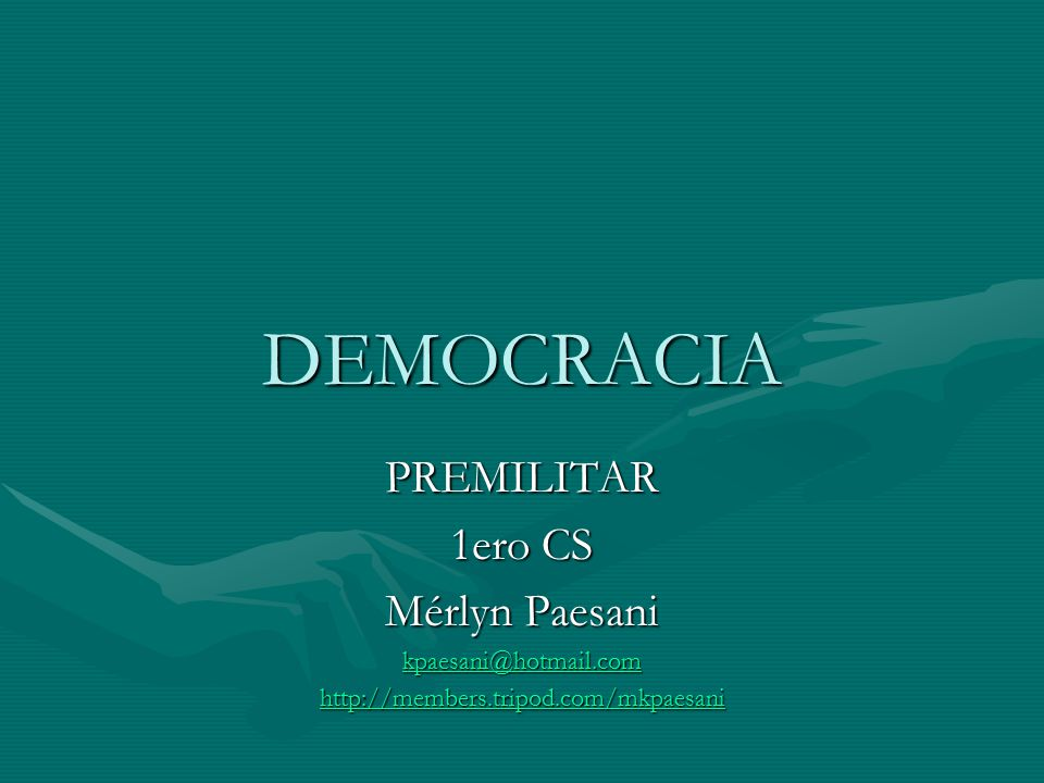 DEMOCRACIA PREMILITAR 1ero CS Mérlyn Paesani kpaesani@hotmail.com