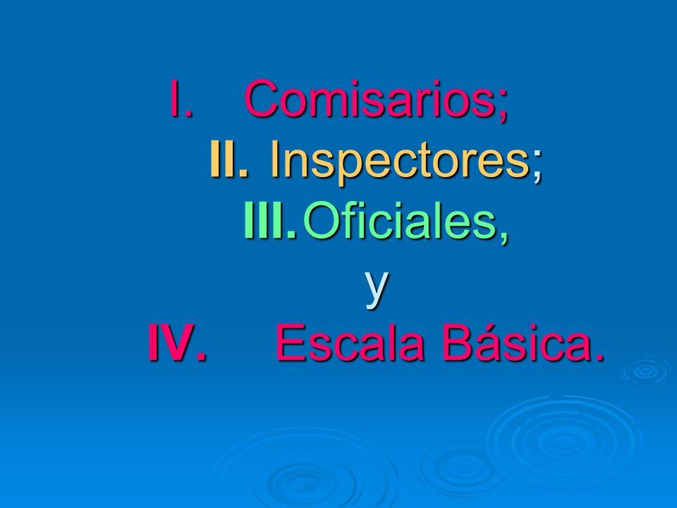 Comisarios; II. Inspectores; III. Oficiales, y IV. Escala Básica.