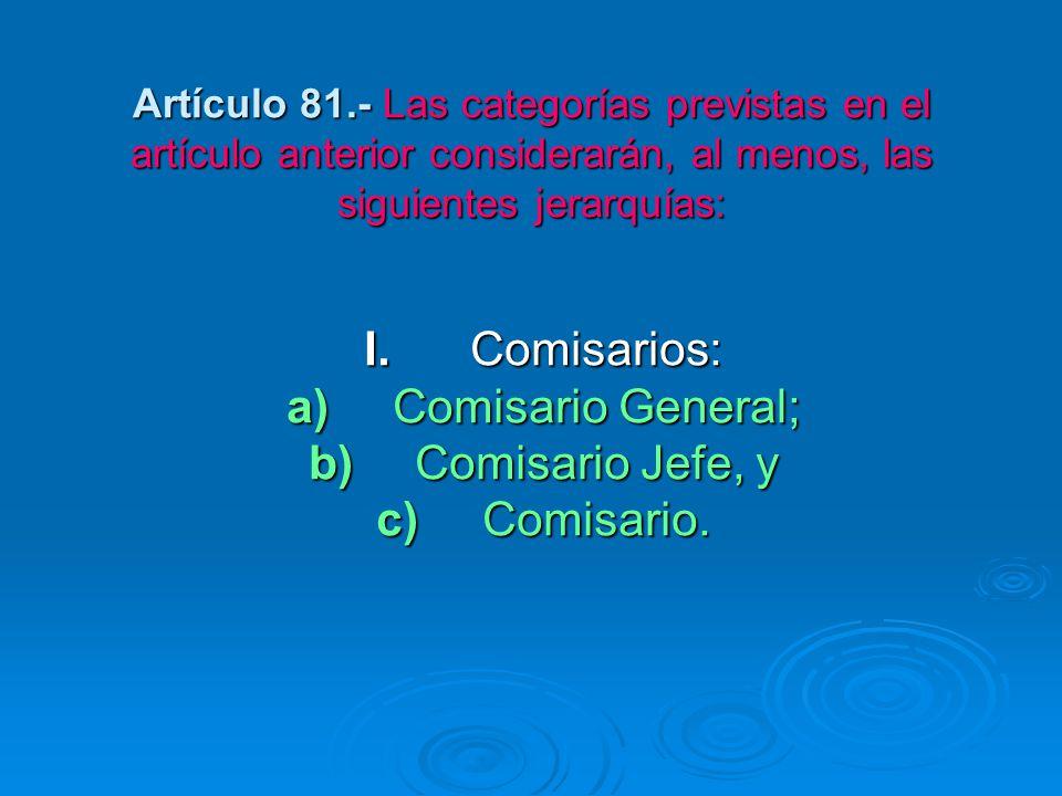 Artículo 81.- Las categorías previstas en el artículo anterior considerarán, al menos, las siguientes jerarquías:
