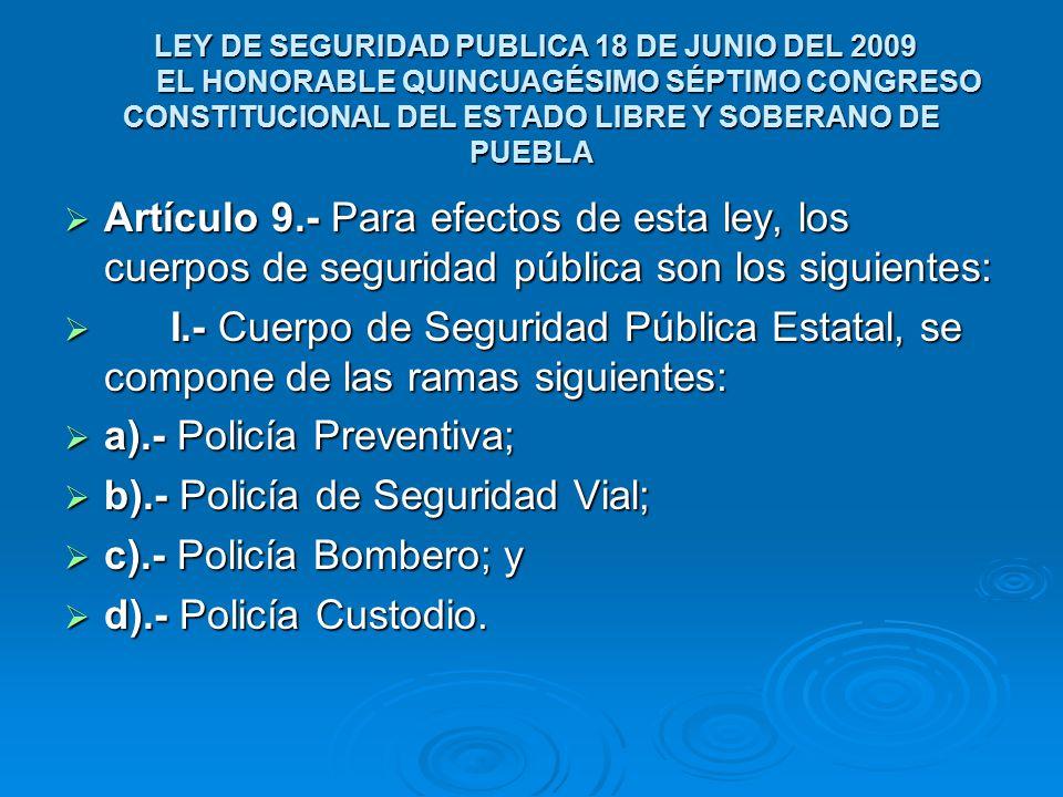 a).- Policía Preventiva; b).- Policía de Seguridad Vial;
