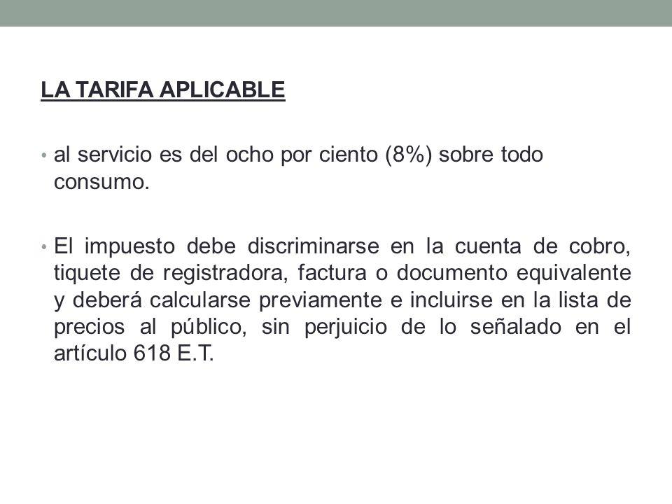LA TARIFA APLICABLE al servicio es del ocho por ciento (8%) sobre todo consumo.