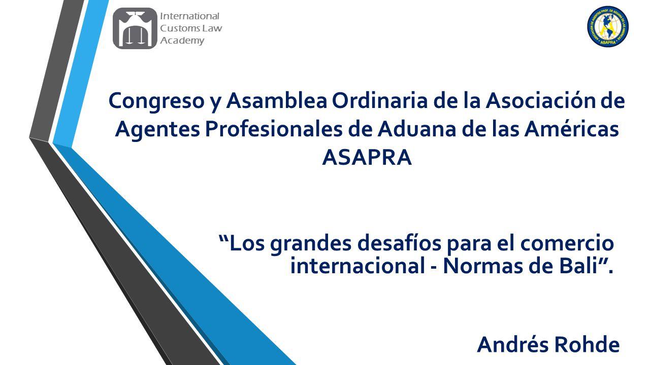 International Customs Law. Academy. Congreso y Asamblea Ordinaria de la Asociación de Agentes Profesionales de Aduana de las Américas ASAPRA.