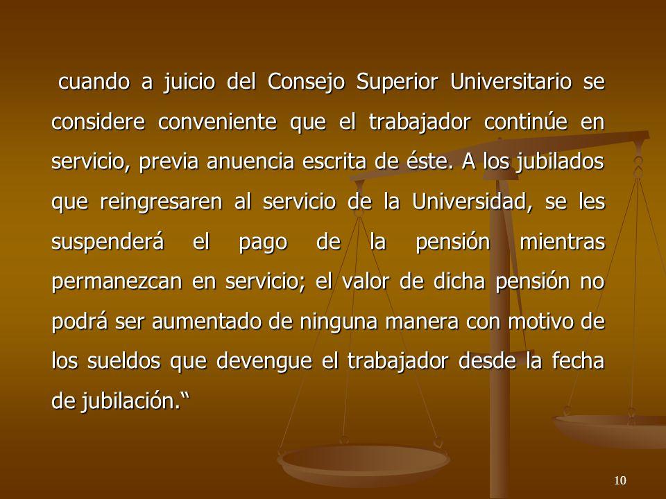 cuando a juicio del Consejo Superior Universitario se considere conveniente que el trabajador continúe en servicio, previa anuencia escrita de éste.