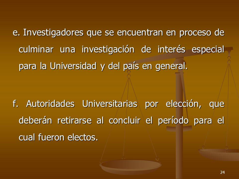 e. Investigadores que se encuentran en proceso de culminar una investigación de interés especial para la Universidad y del país en general.