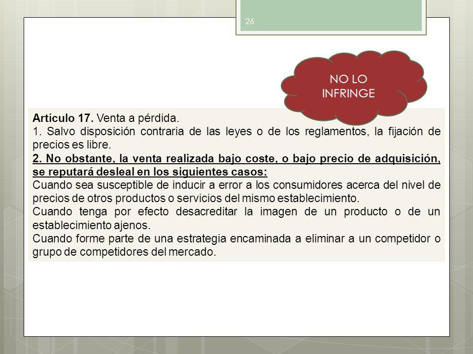 NO LO INFRINGE Artículo 17. Venta a pérdida.
