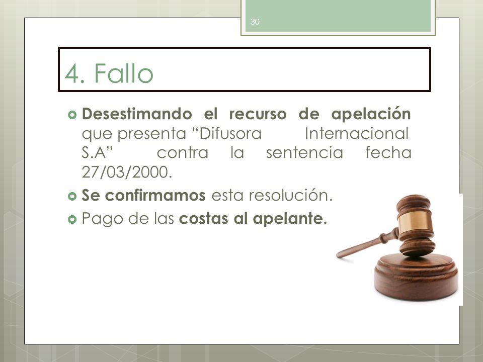 4. Fallo Desestimando el recurso de apelación que presenta Difusora Internacional S.A contra la sentencia fecha 27/03/2000.