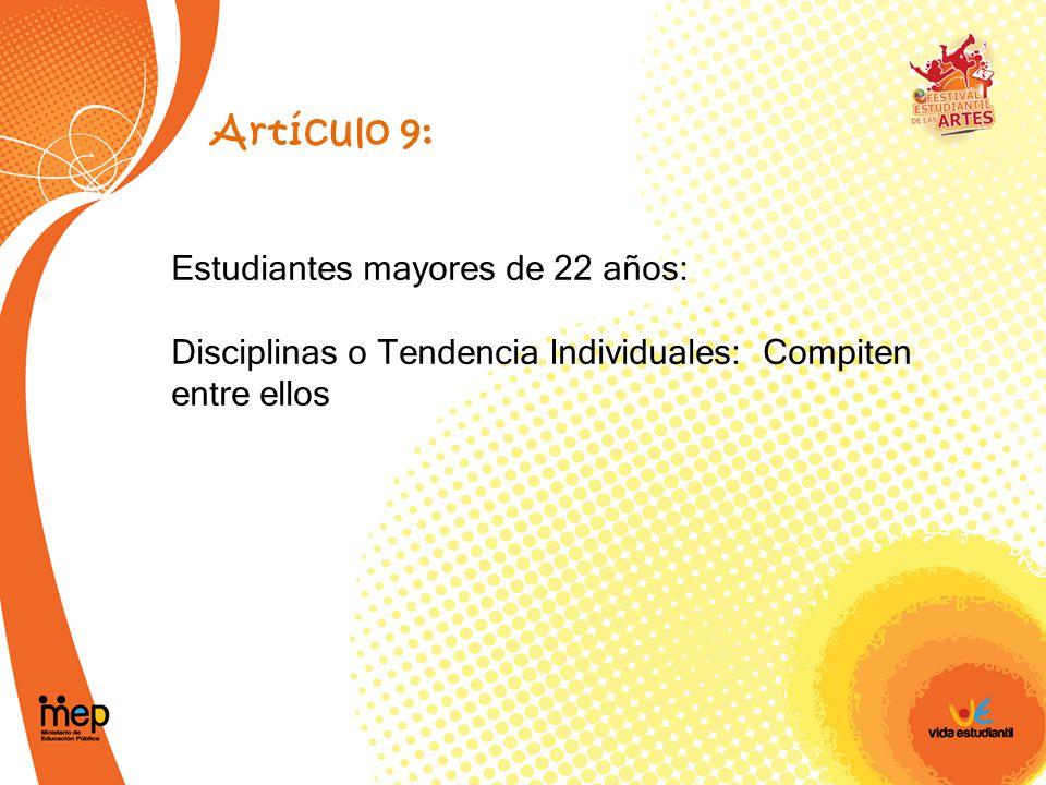 Artículo 9: Estudiantes mayores de 22 años: Disciplinas o Tendencia Individuales: Compiten entre ellos.
