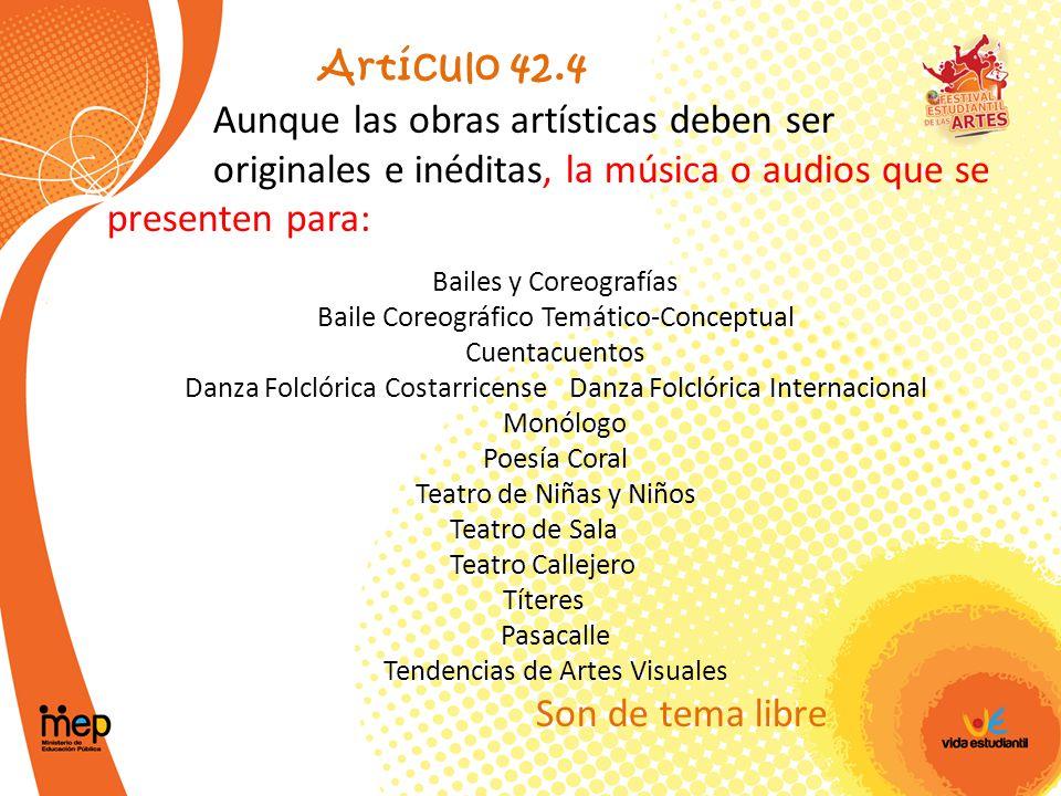 Artículo 42.4 Aunque las obras artísticas deben ser originales e inéditas, la música o audios que se presenten para: