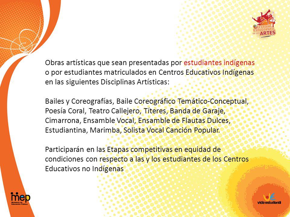 Obras artísticas que sean presentadas por estudiantes indígenas o por estudiantes matriculados en Centros Educativos Indígenas en las siguientes Disciplinas Artísticas: