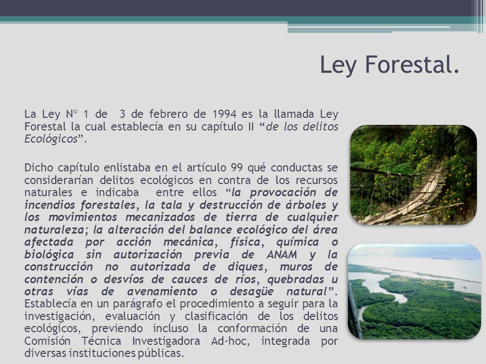 Ley Forestal. La Ley Nº 1 de 3 de febrero de 1994 es la llamada Ley Forestal la cual establecía en su capítulo II de los delitos Ecológicos .