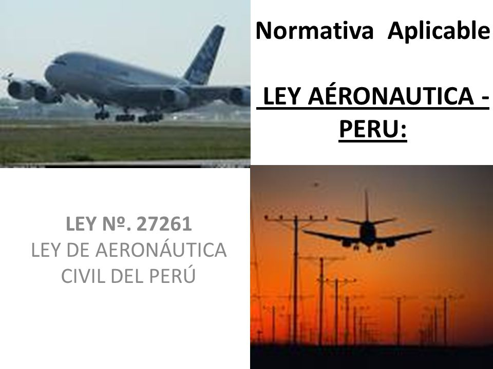 Normativa Aplicable LEY AÉRONAUTICA - PERU: