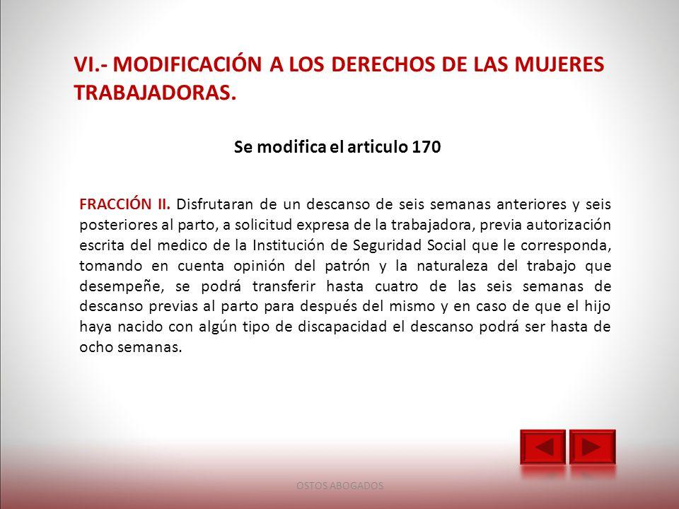 VI.- MODIFICACIÓN A LOS DERECHOS DE LAS MUJERES TRABAJADORAS.