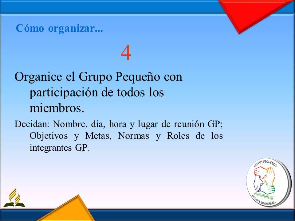 Organice el Grupo Pequeño con participación de todos los miembros.