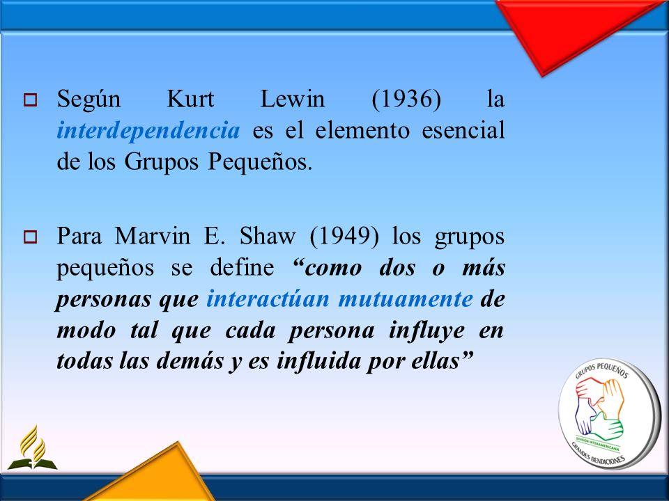 Según Kurt Lewin (1936) la interdependencia es el elemento esencial de los Grupos Pequeños.