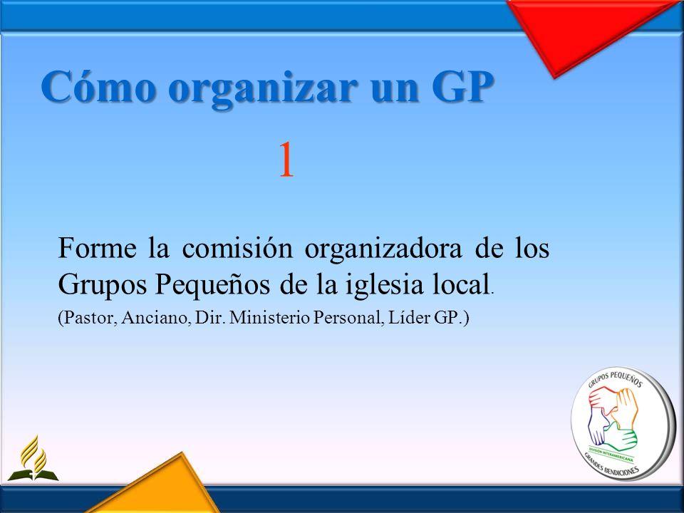 Cómo organizar un GP 1. Forme la comisión organizadora de los Grupos Pequeños de la iglesia local.