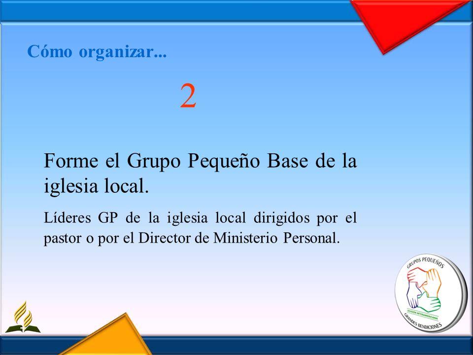 2 Forme el Grupo Pequeño Base de la iglesia local.