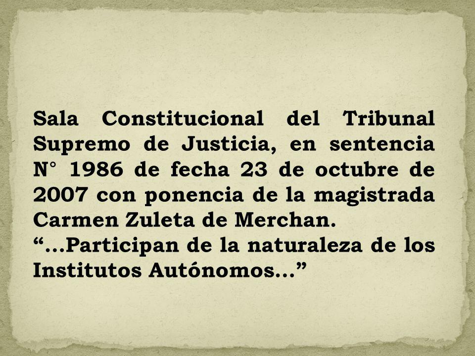 Sala Constitucional del Tribunal Supremo de Justicia, en sentencia N° 1986 de fecha 23 de octubre de 2007 con ponencia de la magistrada Carmen Zuleta de Merchan.
