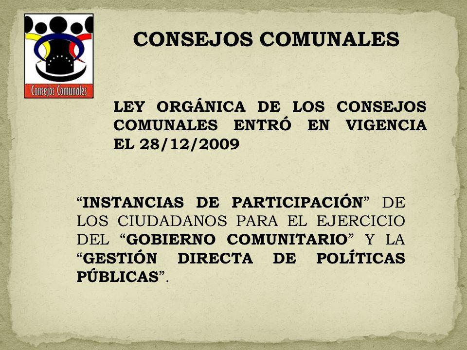 CONSEJOS COMUNALES LEY ORGÁNICA DE LOS CONSEJOS COMUNALES ENTRÓ EN VIGENCIA EL 28/12/2009.