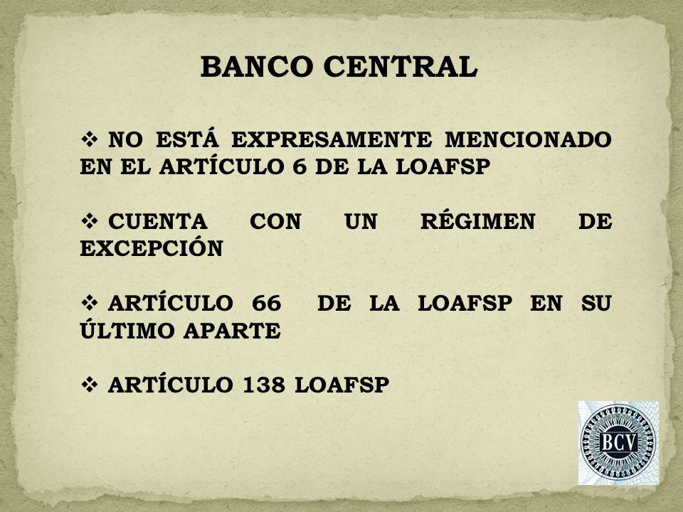 BANCO CENTRAL NO ESTÁ EXPRESAMENTE MENCIONADO EN EL ARTÍCULO 6 DE LA LOAFSP. CUENTA CON UN RÉGIMEN DE EXCEPCIÓN.