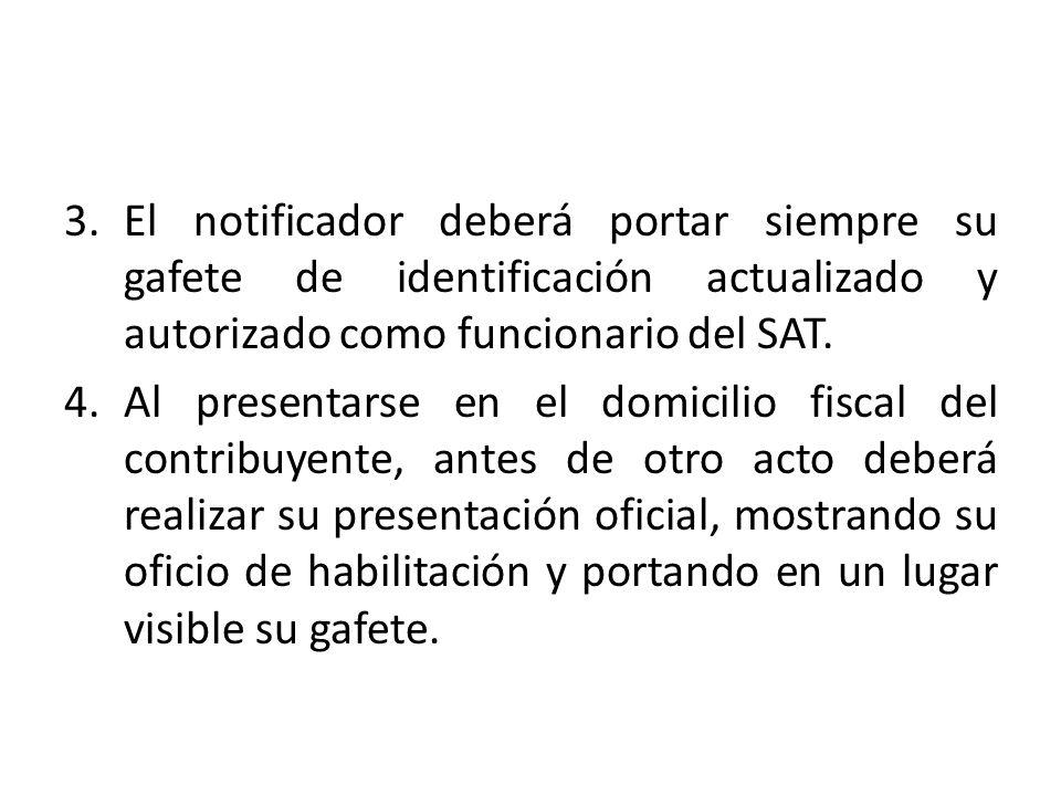 El notificador deberá portar siempre su gafete de identificación actualizado y autorizado como funcionario del SAT.