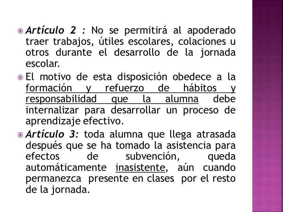 Artículo 2 : No se permitirá al apoderado traer trabajos, útiles escolares, colaciones u otros durante el desarrollo de la jornada escolar.