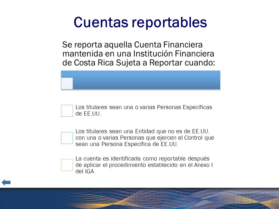 Cuentas reportables Se reporta aquella Cuenta Financiera mantenida en una Institución Financiera de Costa Rica Sujeta a Reportar cuando: