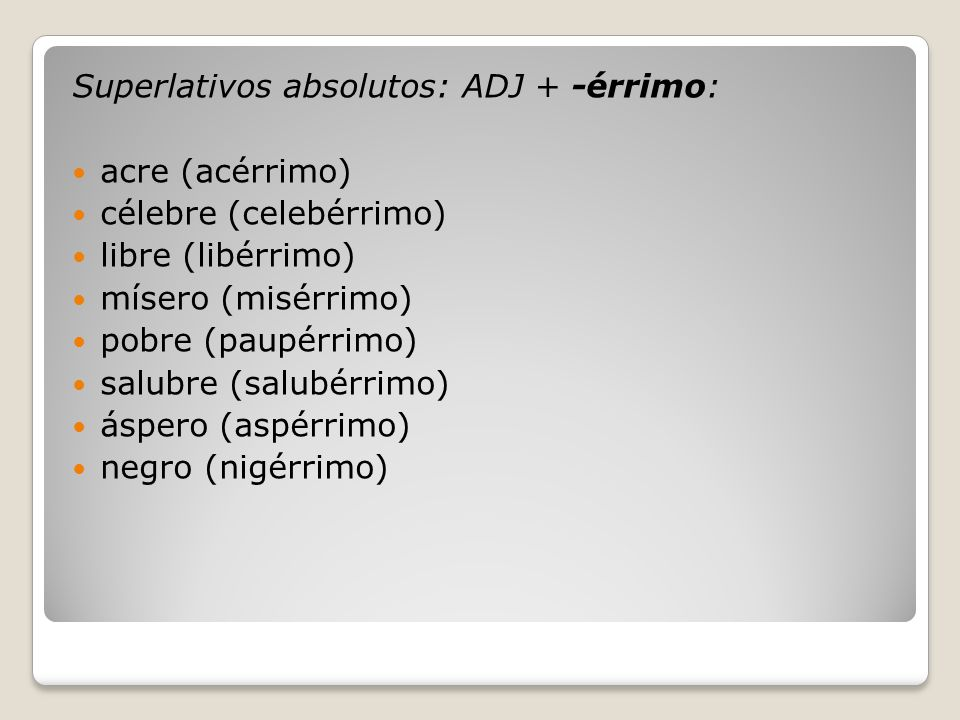 Superlativos absolutos: ADJ + -érrimo: