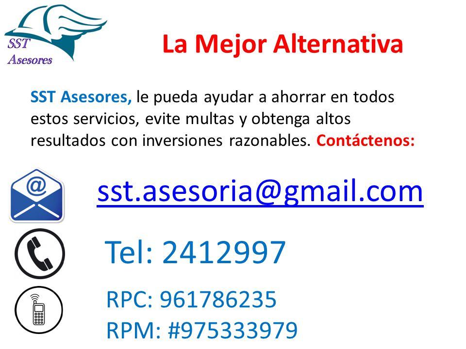 Tel: 2412997 sst.asesoria@gmail.com La Mejor Alternativa