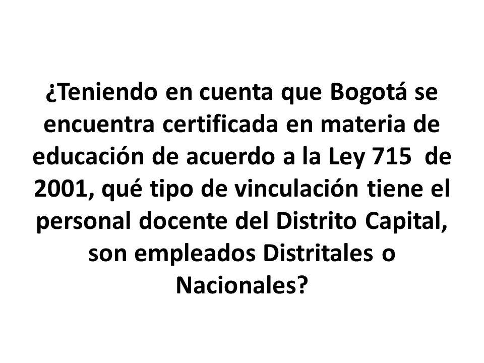 ¿Teniendo en cuenta que Bogotá se encuentra certificada en materia de educación de acuerdo a la Ley 715 de 2001, qué tipo de vinculación tiene el personal docente del Distrito Capital, son empleados Distritales o Nacionales