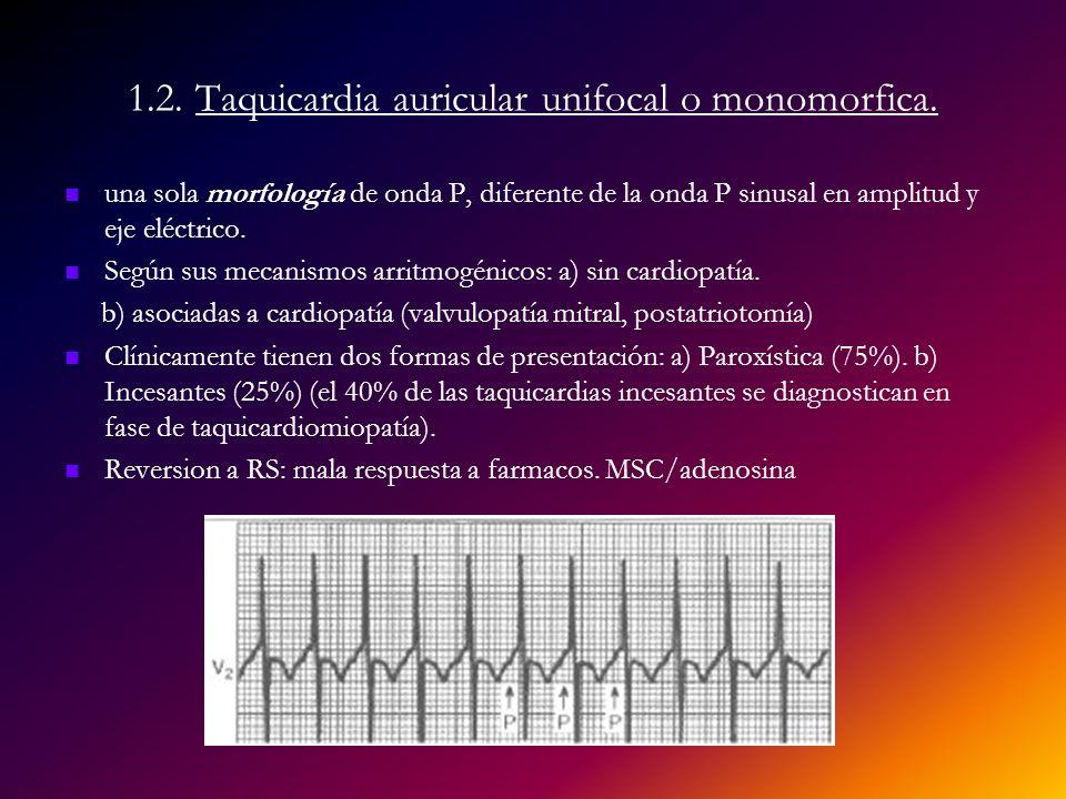 1.2. Taquicardia auricular unifocal o monomorfica.