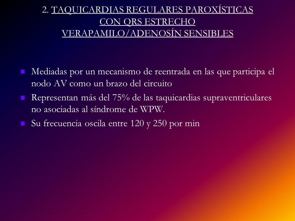 2. TAQUICARDIAS REGULARES PAROXÍSTICAS CON QRS ESTRECHO VERAPAMILO/ADENOSÍN SENSIBLES