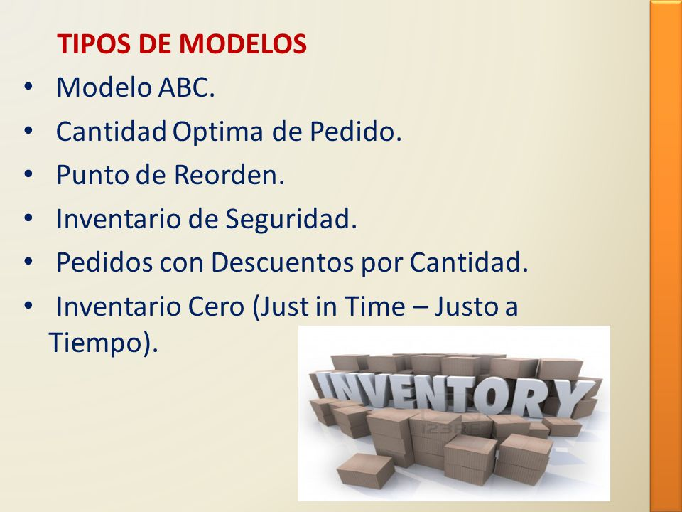 TIPOS DE MODELOS Modelo ABC. Cantidad Optima de Pedido. Punto de Reorden. Inventario de Seguridad.