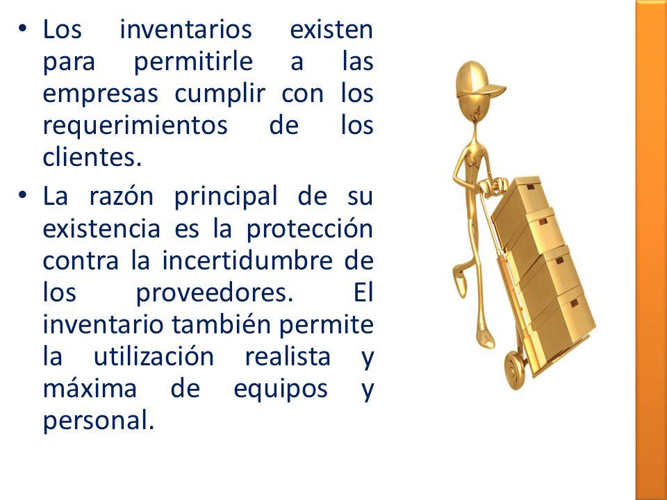 Los inventarios existen para permitirle a las empresas cumplir con los requerimientos de los clientes.