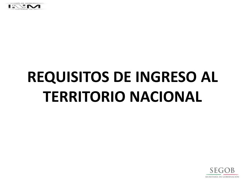 REQUISITOS DE INGRESO AL TERRITORIO NACIONAL