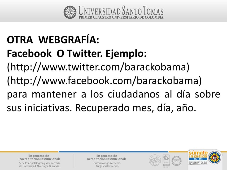 OTRA WEBGRAFÍA: Facebook O Twitter. Ejemplo: (http://www.twitter.com/barackobama)
